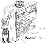 "little girl trying to get a pot off the top of a shelf saying ""I can't reach it..."""